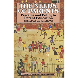 The Needs of Parents: Practice and Policy in Parent Education (National Children's Bureau)