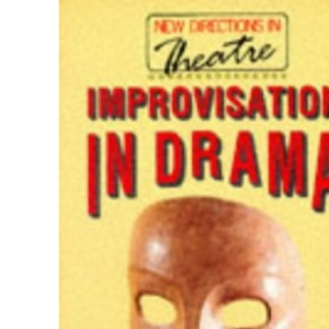 Improvisation in Drama (New directions in theatre)