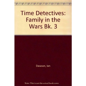 Time Detectives: Family in the Wars Bk. 3