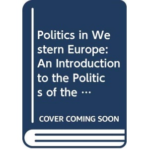 Politics in Western Europe: An Introduction to the Politics of the United Kingdom, France, Germany, Italy, Sweden and the European Community