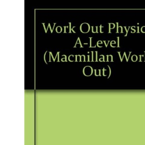 Work Out Physics A-Level (Macmillan Work Out)