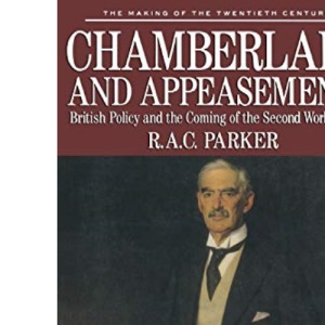 Chamberlain and Appeasement: British Policy and the Coming of the Second World War (Making of the Twentieth Century)