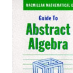 Guide to Abstract Algebra (Macmillan Mathematical Guides)