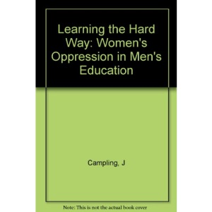 Learning the Hard Way: Women's Oppression in Men's Education (Women in society: a feminist list)