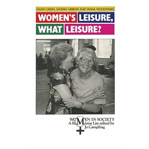 Women's Leisure, What Leisure?: A Feminist Analysis (Women in Society)