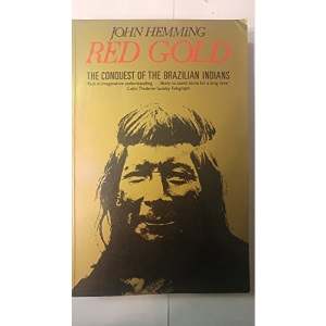 Red Gold: The Conquest Of The Brazilian Indians
