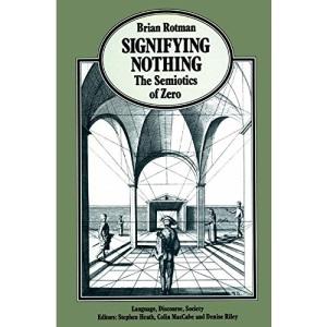 Signifying Nothing: The Semiotics of Zero (Language, Discourse, Society)