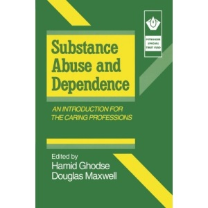 Substance Abuse and Dependence: An Introduction for the Caring Professions