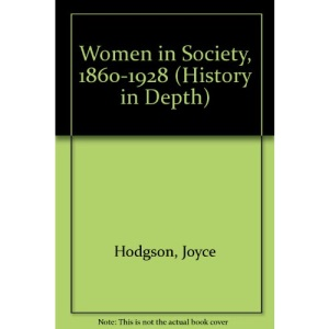 Women in Society, 1860-1928 (History in Depth)