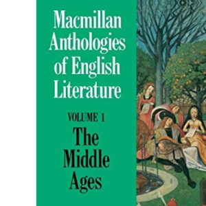 Macmillan Anthologies of English Literature: The Middle Ages, 700-1500 v.1: The Middle Ages, 700-1500 Vol 1