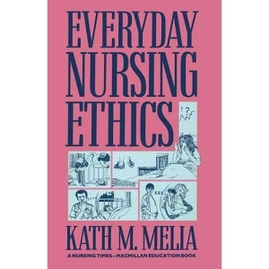 Everyday Nursing Ethics (A Nursing Times - Macmillan educational book)