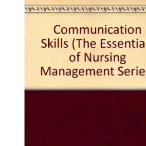 Communication Skills (The essentials of nursing management series)
