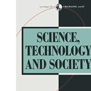 Science, Technology and Society: New Directions (Sociology for a changing world)