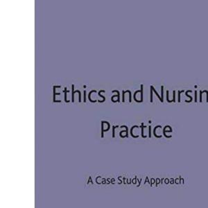 Ethics and Nursing Practice: A Case Study Approach