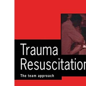 Trauma Resuscitation: The Team Approach