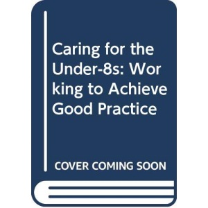 Caring for the Under-8s: Working to Achieve Good Practice