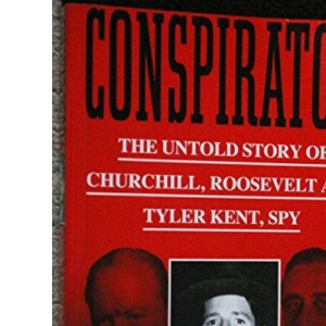 Conspirator: Untold Story of Churchill, Roosevelt and Tyler Kent, Spy