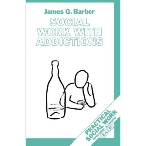 Social Work with Addictions (British Association of Social Workers (BASW) Practical Social Work)