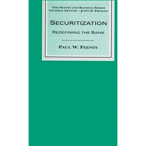 Securitization: Redefining the Bank (Money & Banking S.)