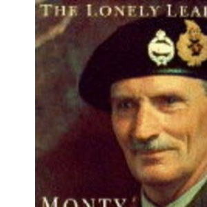 The Lonely Leader: Monty, 1944-45