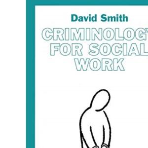 Criminology for Social Work (Practical Social Work Series)