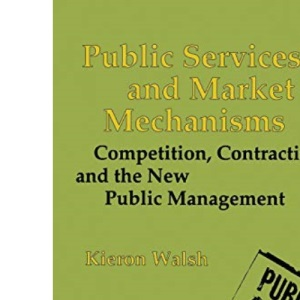 Public Services and Market Mechanisms: Competition, Contracting and the New Public Management (Public Policy and Politics)