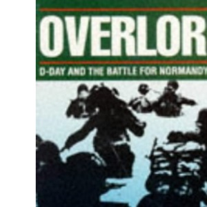 Overlord: D-Day and the Battle for Normandy, 1944