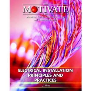 Electrical Installation: Principles and Practices (The Motivate Series)