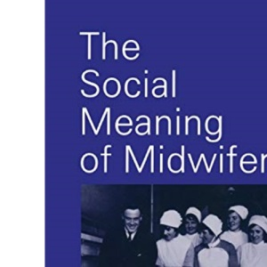 The Social Meaning of Midwifery