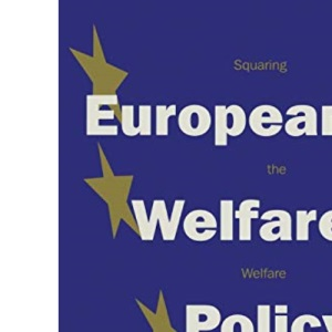 European Welfare Policy: Squaring the Welfare Circle