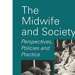 The Midwife and Society: Perspectives, Policies and Practice