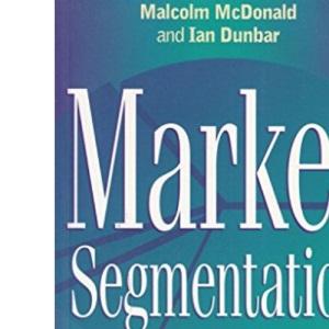 Market Segmentation: A Step-by-step Approach to Creating Profitable Market Segments (Macmillan business)