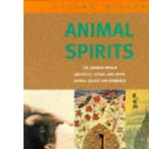 Animal Spirits: The Shared World - Sacrifice, Ritual and Myth - Animal Souls and Symbols (Living Wisdom)