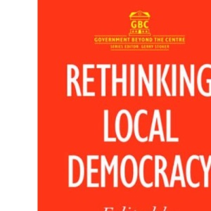 Rethinking Local Democracy (Government Beyond the Centre)