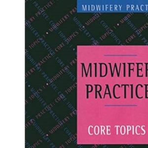 Midwifery Practice: No.1: Core Topics