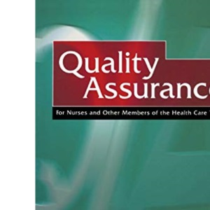 Quality Assurance: For Nurses and Other Members of the Health Care Team (The Essentials of Nursing Management Series)