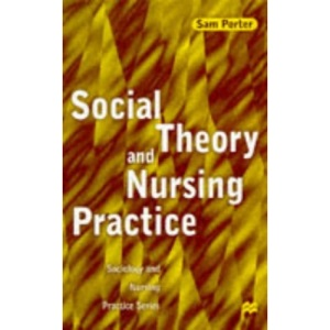 Social Theory and Nursing Practice (Sociology & Nursing Practice)