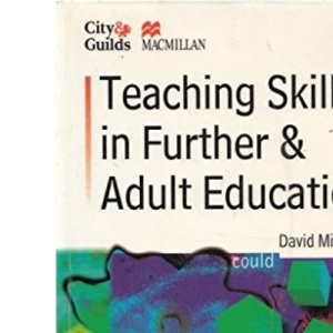 Teaching Skills in Further and Adult Education (City & Guilds/Macmillan Publishing for CAE)