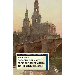 Catholic Germany from the Reformation to the Enlightenment (European History in Perspective)