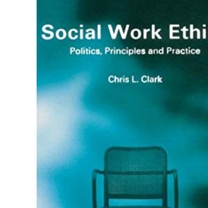 Social Work Ethics: Politics, Principles and Practice