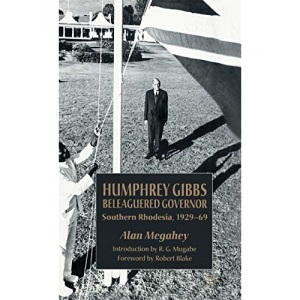 Humphrey Gibbs, Beleagured Governor: Southern Rhodesia, 1929-69