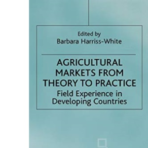 Agricultural Markets from Theory to Practice: Field Experience in Developing Countries
