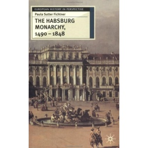 The Habsburg Monarchy, 1490-1848: Attributes of Empire (European History in Perspective)