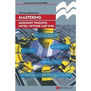 Mastering Microsoft Windows, Novell NetWare and UNIX (Palgrave Master Series (Computing))