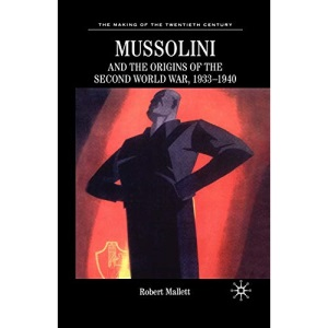 Mussolini and the Origins of the Second World War, 1933-1940 (The Making of the Twentieth Century)