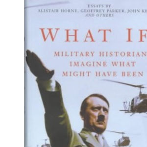 What If? Military Historians Imagine What Might Have Been