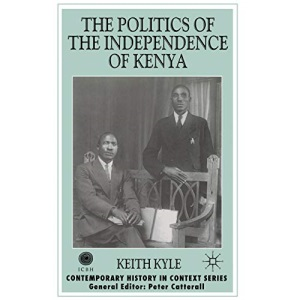 The Politics of the Independence of Kenya (Contemporary History in Context)