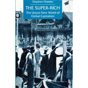 The Super-Rich: The Unjust New World of Global Capitalism