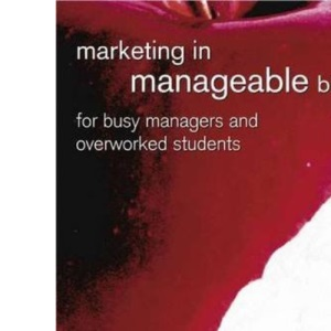 Marketing in Manageable Bites: For Busy Managers and Overworked Students