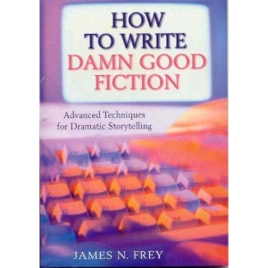 How to Write Damn Good Fiction: Advanced Techniques for Dramatic St: Advanced Techniques for Dramatic Storytelling